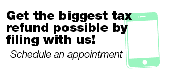 Get the biggest tax refund possible by filing with us! | Schedule an appointment