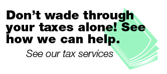 Don't wade through your taxes alone! See how we can help | See our tax services